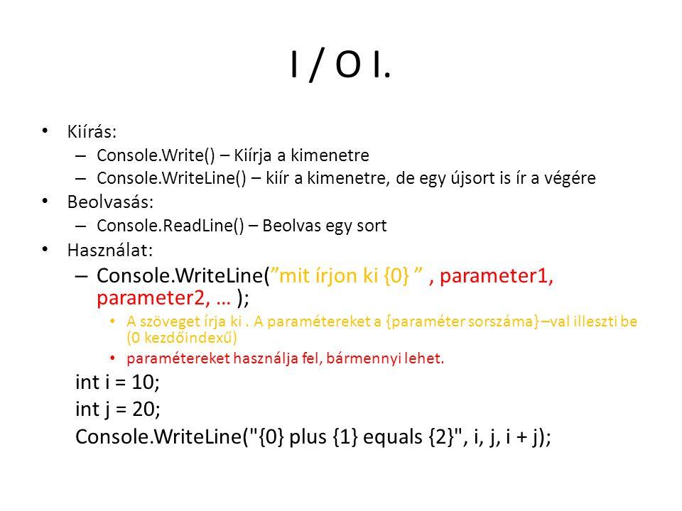 I / O I. Kiírás: – Console.Write() – Kiírja a kimenetre – Console.WriteLine() – kiír a kimenetre, de egy újsort is ír a végére Beolvasás: – Console.Re