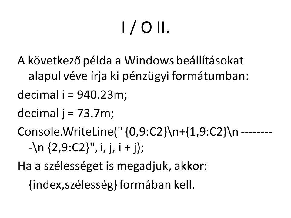 I / O II. A következő példa a Windows beállításokat alapul véve írja ki pénzügyi formátumban: decimal i = 940.23m; decimal j = 73.7m; Console.WriteLin