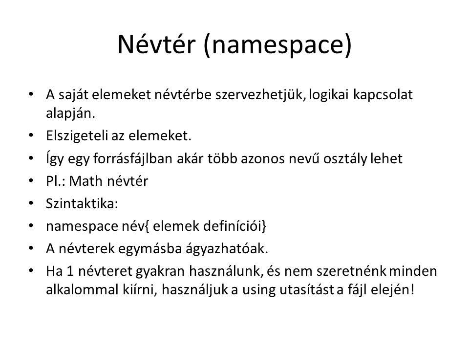 Névtér (namespace) A saját elemeket névtérbe szervezhetjük, logikai kapcsolat alapján. Elszigeteli az elemeket. Így egy forrásfájlban akár több azonos