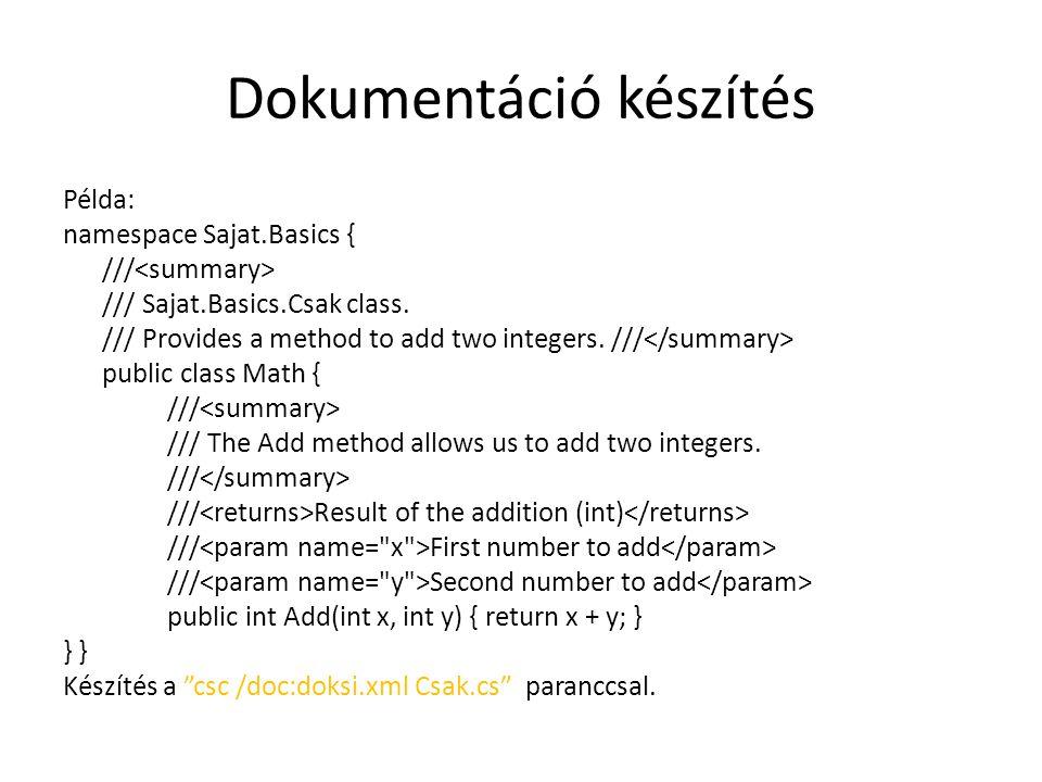 Dokumentáció készítés Példa: namespace Sajat.Basics { /// /// Sajat.Basics.Csak class. /// Provides a method to add two integers. /// public class Mat