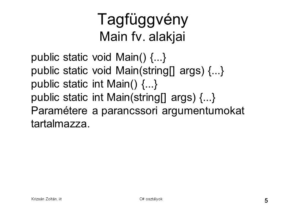 Krizsán Zoltán, iit C# osztályok 5 Tagfüggvény Main fv. alakjai public static void Main() {...} public static void Main(string[] args) {...} public st
