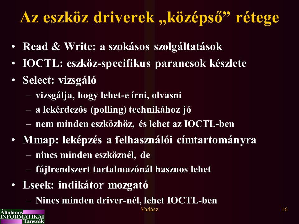 """Vadász16 Az eszköz driverek """"középső"""" rétege Read & Write: a szokásos szolgáltatások IOCTL: eszköz-specifikus parancsok készlete Select: vizsgáló –viz"""