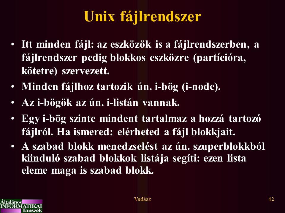 Vadász42 Unix fájlrendszer Itt minden fájl: az eszközök is a fájlrendszerben, a fájlrendszer pedig blokkos eszközre (partícióra, kötetre) szervezett.