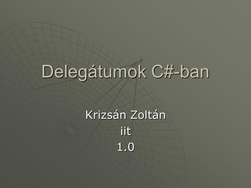 Krizsán Zoltán iit Delegátumok C#-ban 12 Példa II.-set osztály class Set { private Object[] items; public Set(Int32 numItems){ items = new Object[numItems]; for (Int32 i =0; i < numItems; i++) items[i] = i; } public delegate void Feedback(Object value, Int32 item, Int32 numItem); public void ProcessItems( Feedback feedback ){ for(Int32 item = 0; item< items.Length(); item++){ if ( feedback != null ){ feedback(items[item], item+1, items.Length); } }}}