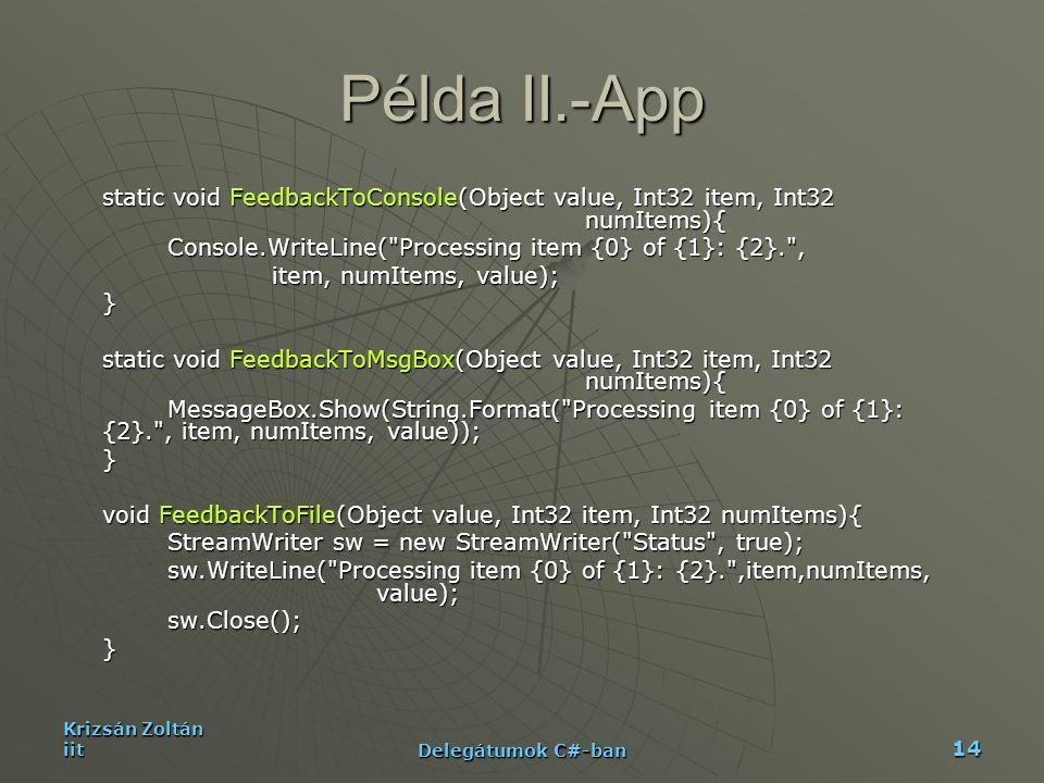 Krizsán Zoltán iit Delegátumok C#-ban 14 Példa II.-App static void FeedbackToConsole(Object value, Int32 item, Int32 numItems){ Console.WriteLine(