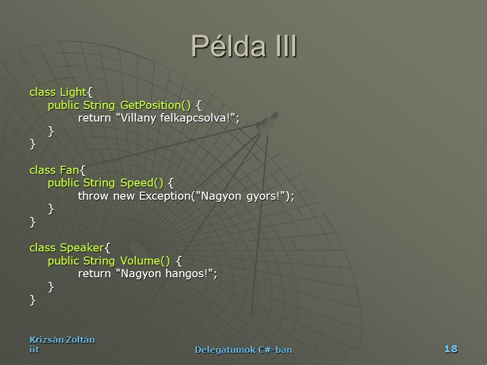 Krizsán Zoltán iit Delegátumok C#-ban 18 Példa III class Light{ public String GetPosition() { return