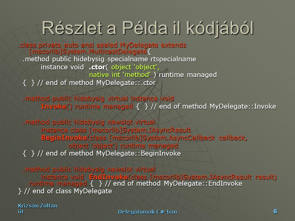 Krizsán Zoltán iit Delegátumok C#-ban 17 Teljes kontroll a delegátum lánc felett  public virtual Delegate[] GetInvocationList()  Klónozza a lista elemeit egy tömbbe, de minden elem _prev-je null.