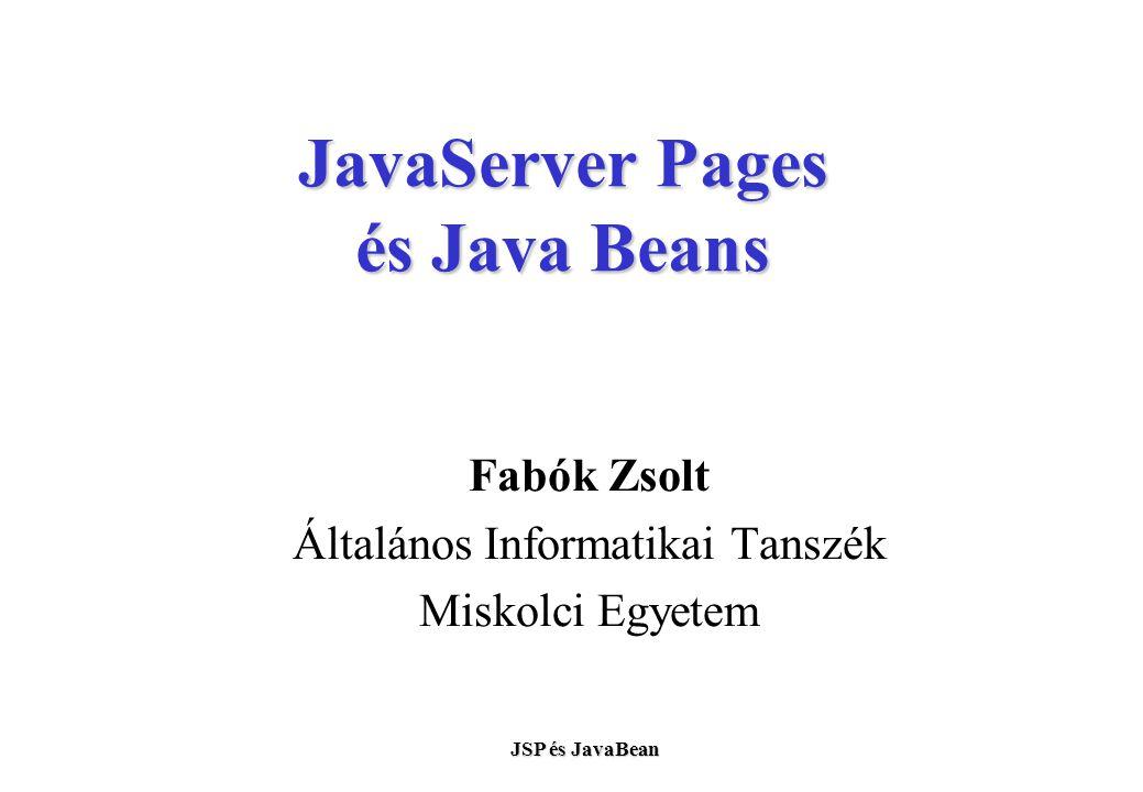 JSP és JavaBean JavaServer Pages és Java Beans Fabók Zsolt Általános Informatikai Tanszék Miskolci Egyetem