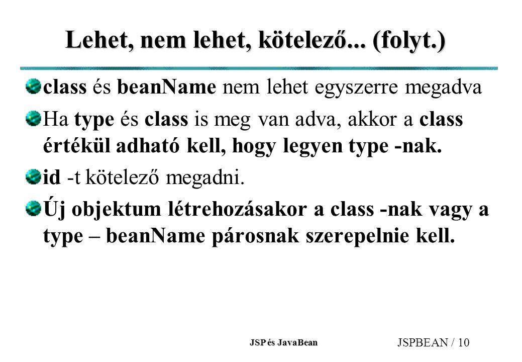 JSP és JavaBean JSPBEAN / 10 Lehet, nem lehet, kötelező... (folyt.) class és beanName nem lehet egyszerre megadva Ha type és class is meg van adva, ak