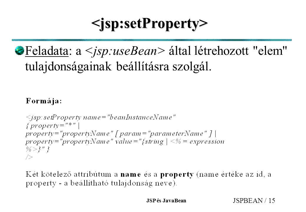 JSP és JavaBean JSPBEAN / 15 <jsp:setProperty> Feladata: a által létrehozott elem tulajdonságainak beállításra szolgál.