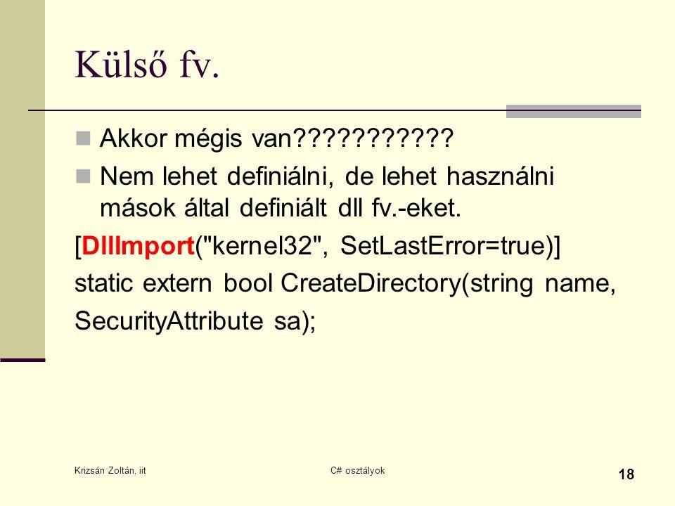Krizsán Zoltán, iit C# osztályok 18 Külső fv. Akkor mégis van??????????? Nem lehet definiálni, de lehet használni mások által definiált dll fv.-eket.