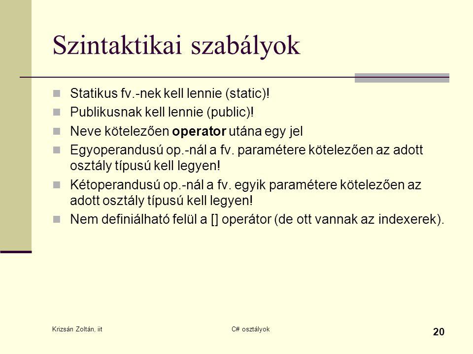 Krizsán Zoltán, iit C# osztályok 20 Szintaktikai szabályok Statikus fv.-nek kell lennie (static)! Publikusnak kell lennie (public)! Neve kötelezően op