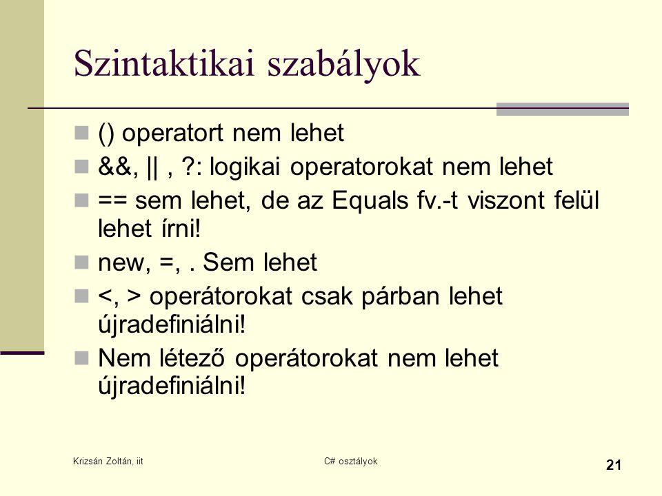 Krizsán Zoltán, iit C# osztályok 21 Szintaktikai szabályok () operatort nem lehet &&, ||, ?: logikai operatorokat nem lehet == sem lehet, de az Equals