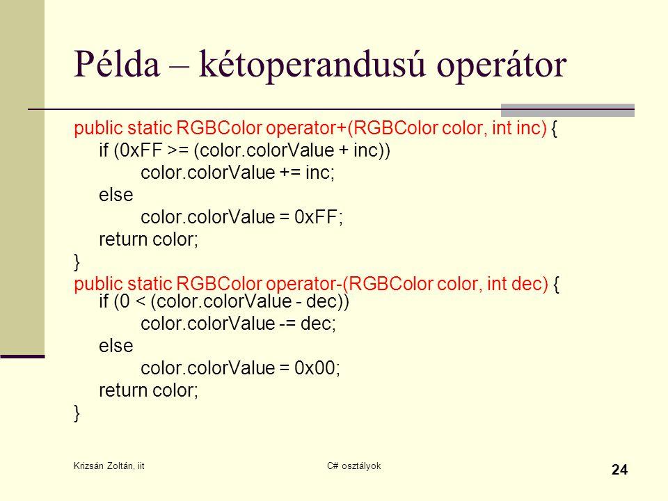 Krizsán Zoltán, iit C# osztályok 24 Példa – kétoperandusú operátor public static RGBColor operator+(RGBColor color, int inc) { if (0xFF >= (color.colo