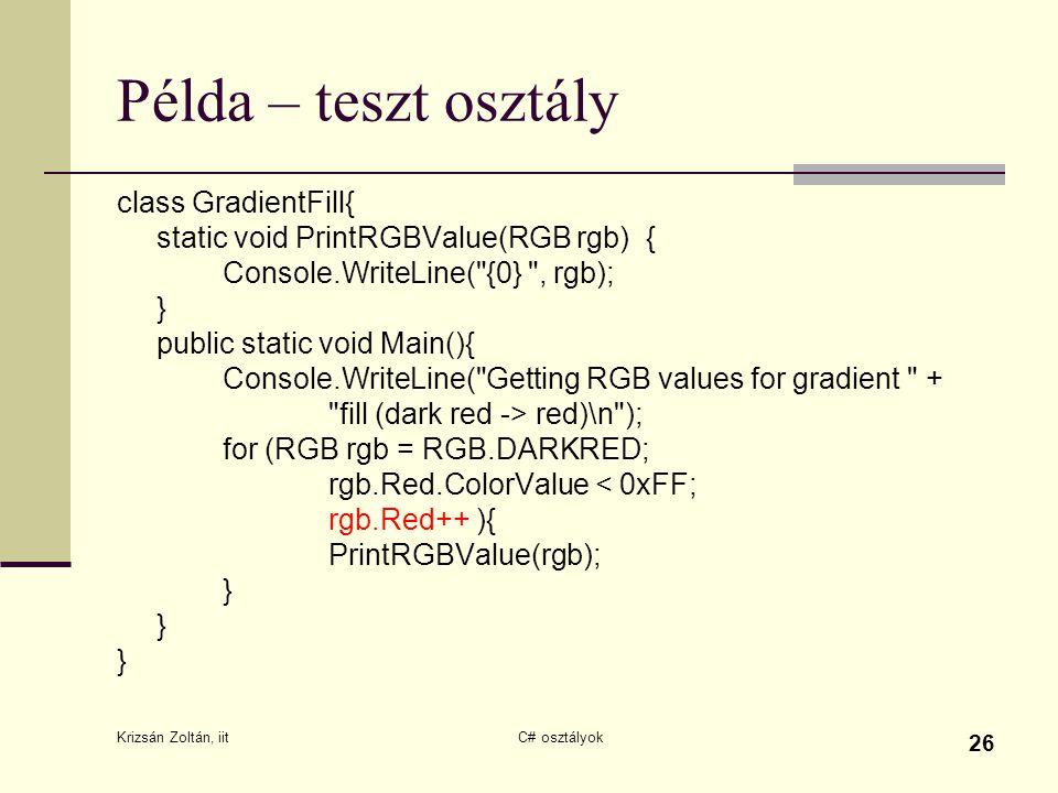 Krizsán Zoltán, iit C# osztályok 26 Példa – teszt osztály class GradientFill{ static void PrintRGBValue(RGB rgb){ Console.WriteLine(