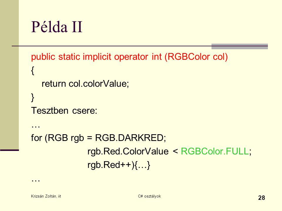 Krizsán Zoltán, iit C# osztályok 28 Példa II public static implicit operator int (RGBColor col) { return col.colorValue; } Tesztben csere: … for (RGB