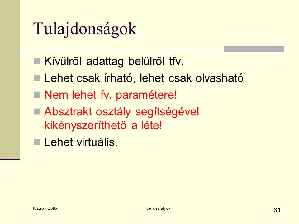 Krizsán Zoltán, iit C# osztályok 31 Tulajdonságok Kívülről adattag belülről tfv. Lehet csak írható, lehet csak olvasható Nem lehet fv. paramétere! Abs