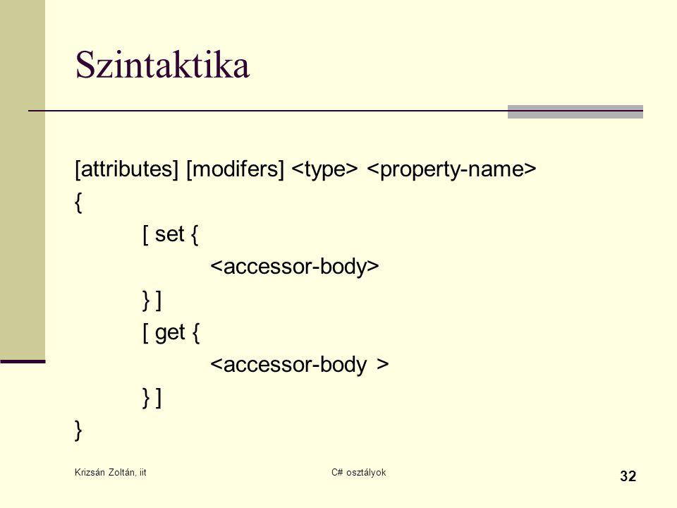 Krizsán Zoltán, iit C# osztályok 32 Szintaktika [attributes] [modifers] { [ set { } ] [ get { } ] }