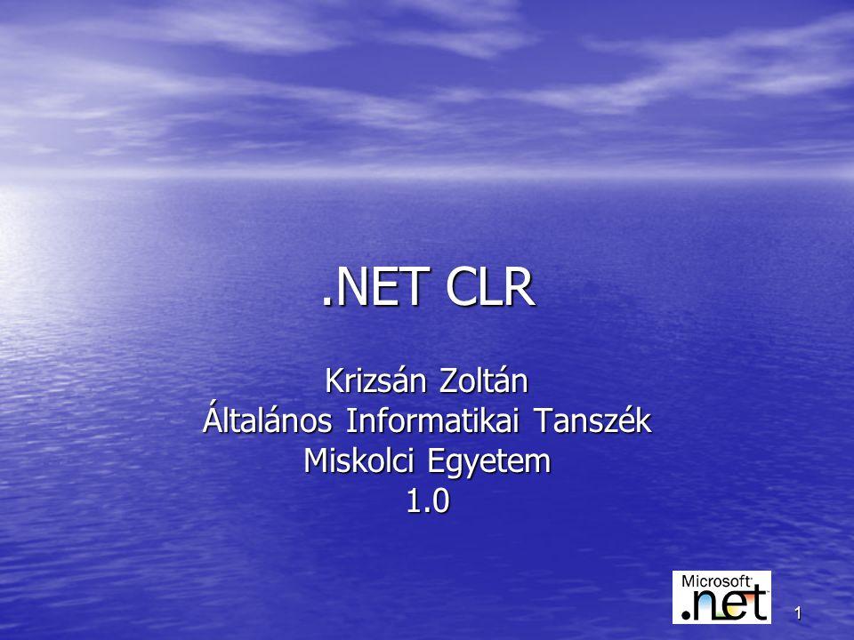 1.NET CLR Krizsán Zoltán Általános Informatikai Tanszék Miskolci Egyetem 1.0