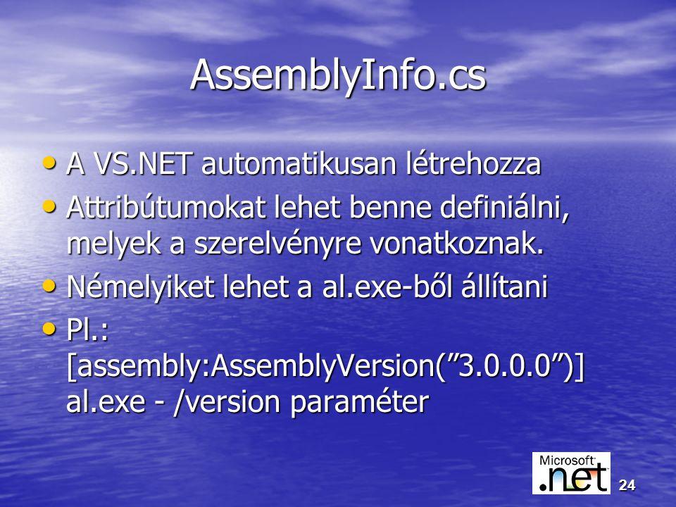 24 AssemblyInfo.cs A VS.NET automatikusan létrehozza A VS.NET automatikusan létrehozza Attribútumokat lehet benne definiálni, melyek a szerelvényre vonatkoznak.