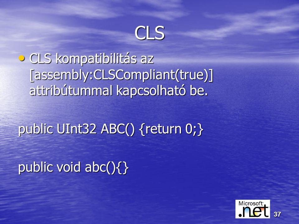 37 CLS CLS kompatibilitás az [assembly:CLSCompliant(true)] attribútummal kapcsolható be.