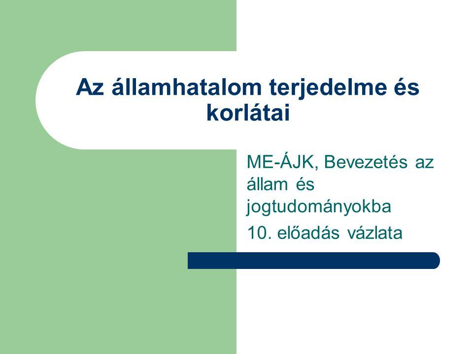 Az államhatalom terjedelme és korlátai ME-ÁJK, Bevezetés az állam és jogtudományokba 10. előadás vázlata