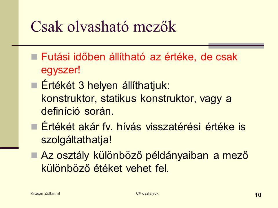 Krizsán Zoltán, iit C# osztályok 10 Csak olvasható mezők Futási időben állítható az értéke, de csak egyszer.