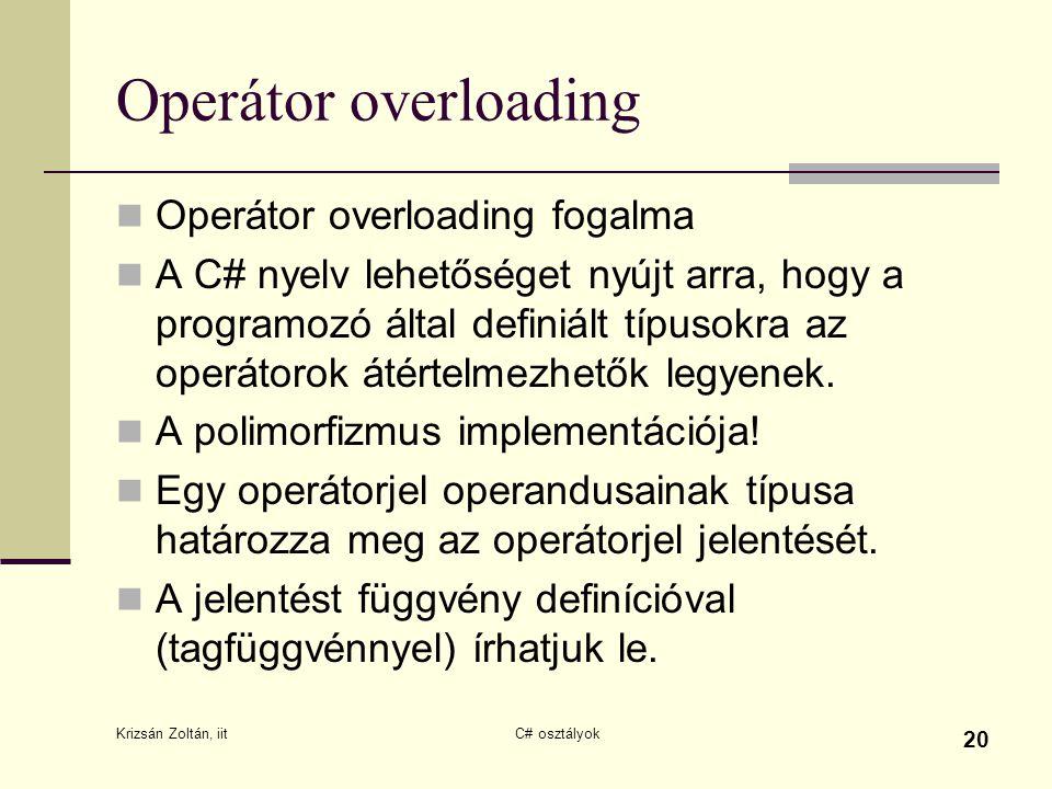 Operátor overloading Operátor overloading fogalma A C# nyelv lehetőséget nyújt arra, hogy a programozó által definiált típusokra az operátorok átértelmezhetők legyenek.