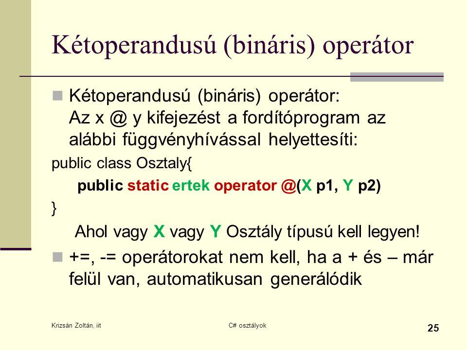 Kétoperandusú (bináris) operátor Kétoperandusú (bináris) operátor: Az x @ y kifejezést a fordítóprogram az alábbi függvényhívással helyettesíti: publi
