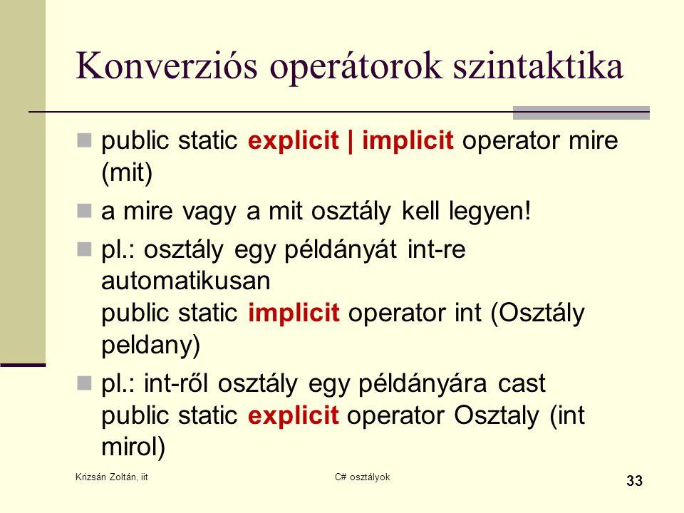 Konverziós operátorok szintaktika public static explicit | implicit operator mire (mit) a mire vagy a mit osztály kell legyen! pl.: osztály egy példán