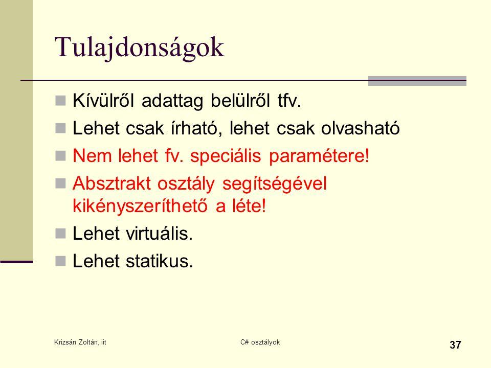 Krizsán Zoltán, iit C# osztályok 37 Tulajdonságok Kívülről adattag belülről tfv. Lehet csak írható, lehet csak olvasható Nem lehet fv. speciális param