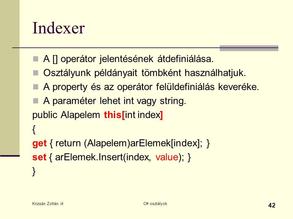 Indexer A [] operátor jelentésének átdefiniálása. Osztályunk példányait tömbként használhatjuk. A property és az operátor felüldefiniálás keveréke. A