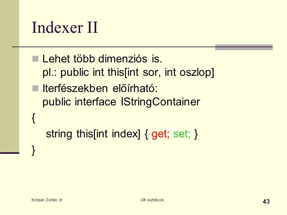 Indexer II Lehet több dimenziós is. pl.: public int this[int sor, int oszlop] Iterfészekben előírható: public interface IStringContainer { string this