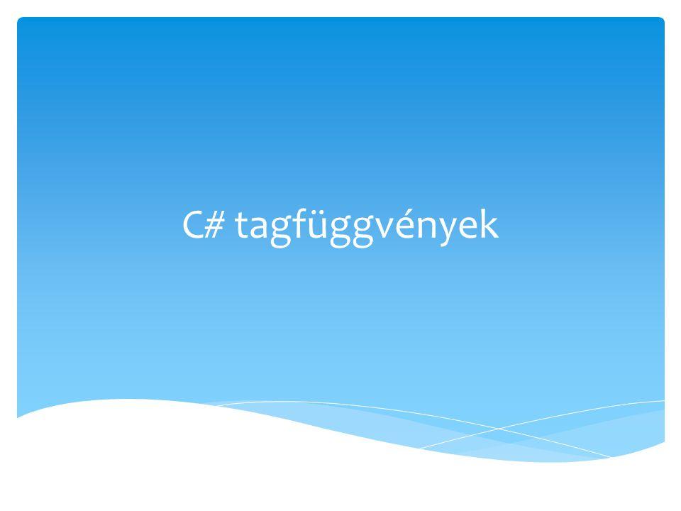 Krizsán Zoltán, iit C# osztályok 2 Tagfüggvény  Osztályban definiált függvény  C#-ban nem definiálhatunk globális függvényt.
