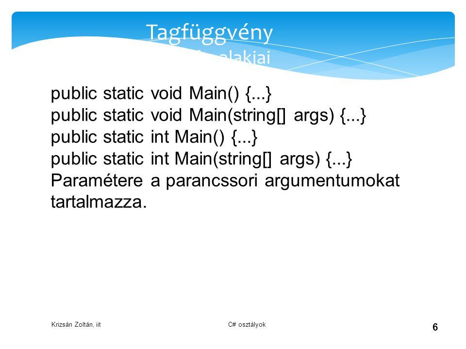 Krizsán Zoltán, iit C# osztályok 6 Tagfüggvény Main fv. alakjai public static void Main() {...} public static void Main(string[] args) {...} public st