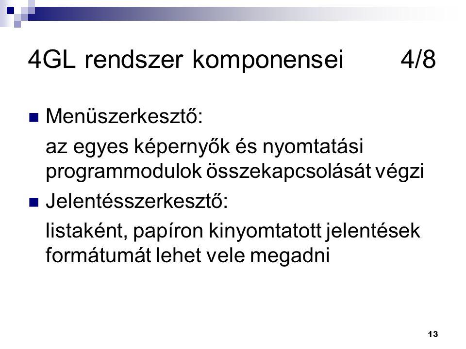 13 4GL rendszer komponensei4/8 Menüszerkesztő: az egyes képernyők és nyomtatási programmodulok összekapcsolását végzi Jelentésszerkesztő: listaként, papíron kinyomtatott jelentések formátumát lehet vele megadni