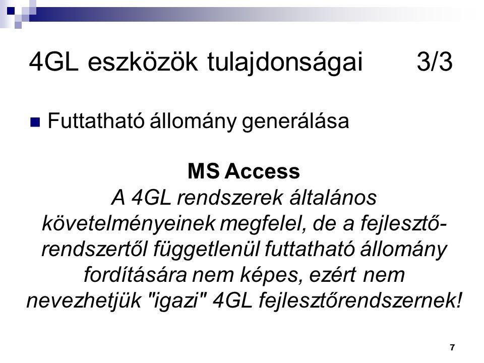 7 4GL eszközök tulajdonságai3/3 Futtatható állomány generálása MS Access A 4GL rendszerek általános követelményeinek megfelel, de a fejlesztő- rendszertől függetlenül futtatható állomány fordítására nem képes, ezért nem nevezhetjük igazi 4GL fejlesztőrendszernek!
