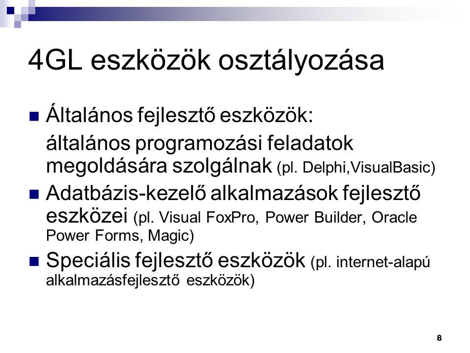 8 4GL eszközök osztályozása Általános fejlesztő eszközök: általános programozási feladatok megoldására szolgálnak (pl.