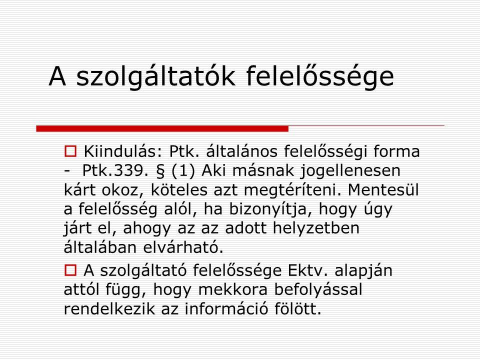 A szolgáltatók felelőssége  Kiindulás: Ptk. általános felelősségi forma - Ptk.339.