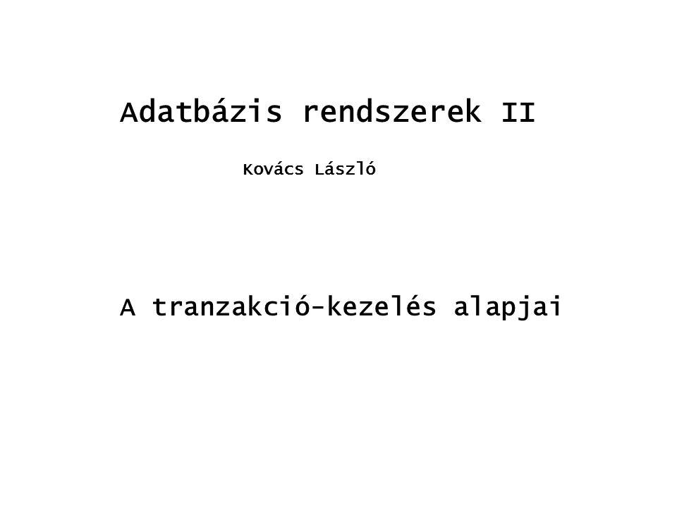 Adatbázis rendszerek II Kovács László A tranzakció-kezelés alapjai