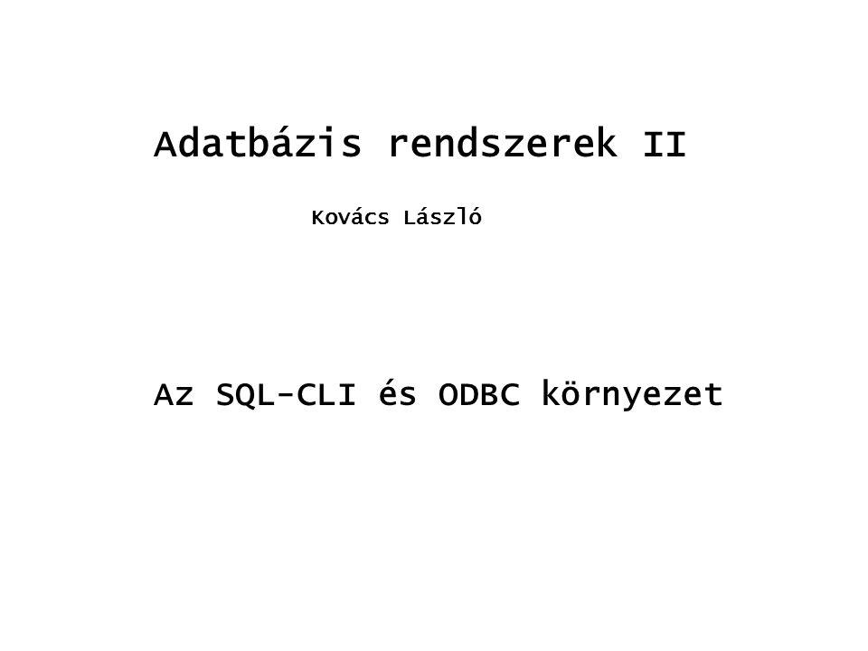SQL-CLI Közvetlen kezelés, paraméterezett SQL parancs int skod = 0; // kapcsolati változó SQLAllocHandle(SQL_HANDLE_ENV,SQL_NULL_HANDLE, &henv); SQLAllocHandle(SQL_HANDLE_DBC,henv, &hdbc); SQLAllocStmt(hdbc1, &hstmt); // handlerek allokálása SQLCHAR parancs = UPDATE dolg SET fiz=fiz*0.5 WHERE kod=.