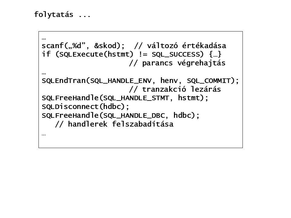 "… scanf(""%d"", &skod); // változó értékadása if (SQLExecute(hstmt) != SQL_SUCCESS) {…} // parancs végrehajtás … SQLEndTran(SQL_HANDLE_ENV, henv, SQL_CO"