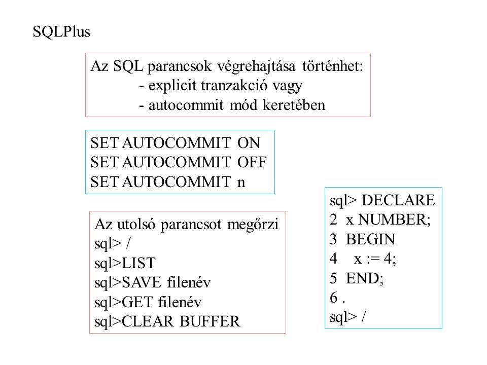 SQLPlus Az SQL parancsok végrehajtása történhet: - explicit tranzakció vagy - autocommit mód keretében SET AUTOCOMMIT ON SET AUTOCOMMIT OFF SET AUTOCO