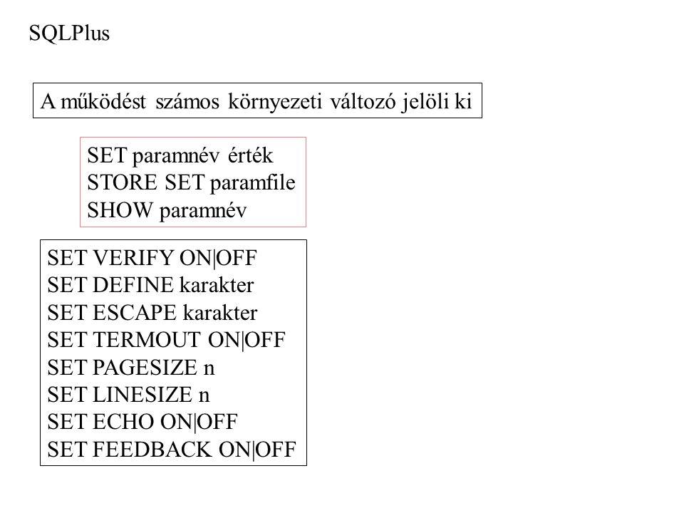 SQLPlus A működést számos környezeti változó jelöli ki SET paramnév érték STORE SET paramfile SHOW paramnév SET VERIFY ON|OFF SET DEFINE karakter SET