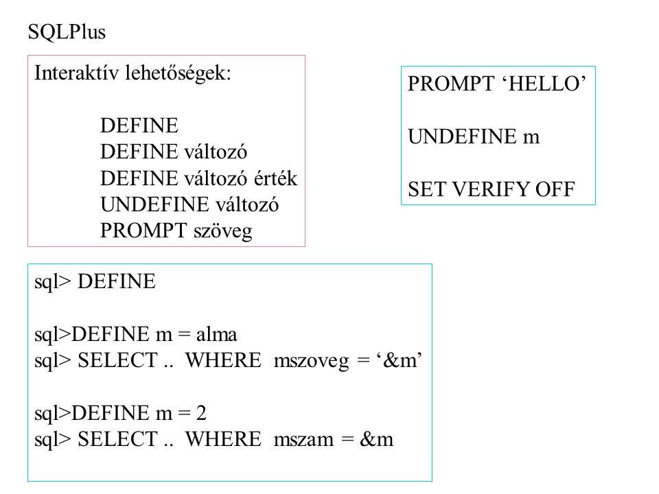 SQLPlus Interaktív lehetőségek: DEFINE DEFINE változó DEFINE változó érték UNDEFINE változó PROMPT szöveg sql> DEFINE sql>DEFINE m = alma sql> SELECT.