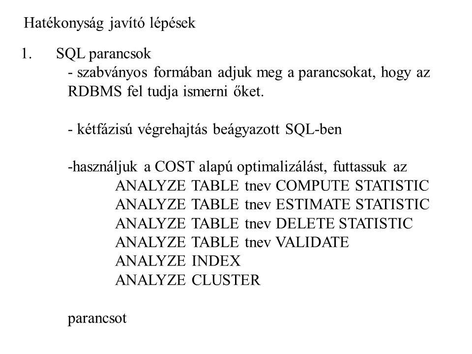 Hatékonyság javító lépések 1. SQL parancsok - szabványos formában adjuk meg a parancsokat, hogy az RDBMS fel tudja ismerni őket. - kétfázisú végrehajt