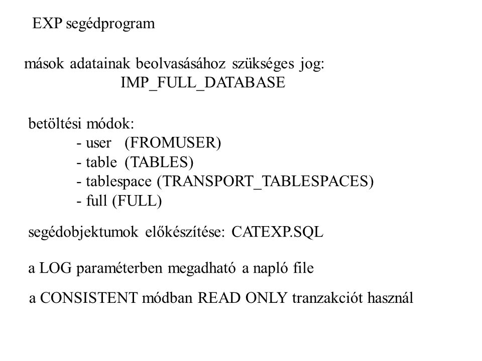 minta IMP-ra FILE=dba.dmp SHOW=n IGNORE=n GRANTS=y FROMUSER=scott TABLES=(dept,emp) FILE=blake.dmp SHOW=n IGNORE=n GRANTS=y ROWS=y FROMUSER=blake TOUSER=scott TABLES=(unit,manager ) About to export specified tables via Conventional Path.....