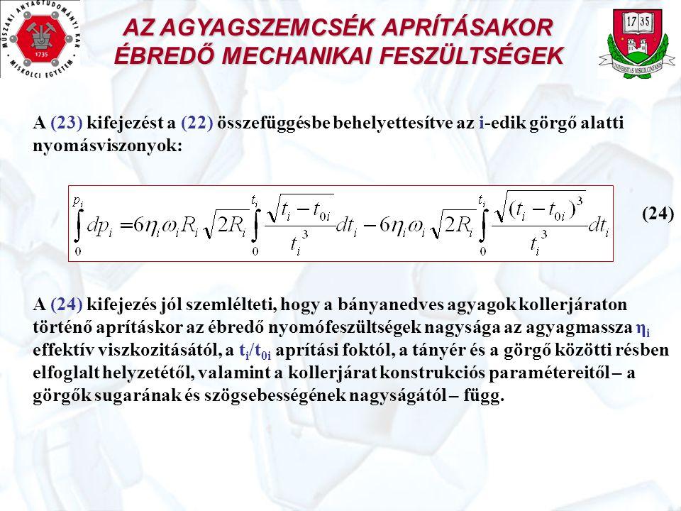 AZ AGYAGSZEMCSÉK APRÍTÁSAKOR ÉBREDŐ MECHANIKAI FESZÜLTSÉGEK A (23) kifejezést a (22) összefüggésbe behelyettesítve az i-edik görgő alatti nyomásviszon