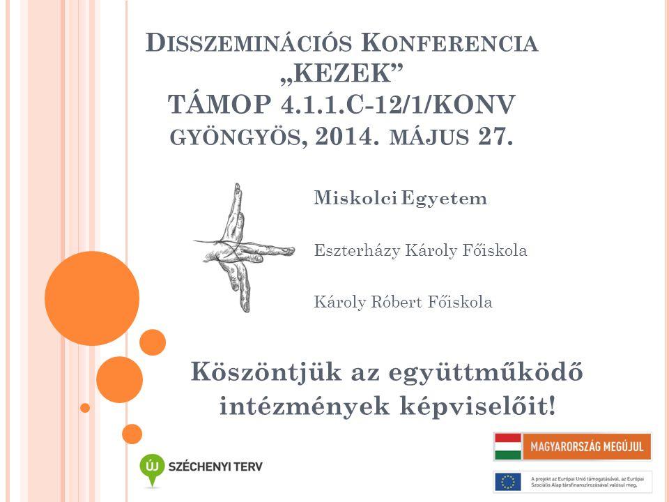 """D ISSZEMINÁCIÓS K ONFERENCIA """"KEZEK TÁMOP 4.1.1.C-12/1/KONV GYÖNGYÖS, 2014."""