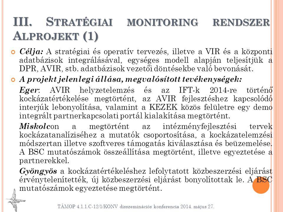 TÁMOP 4.1.1.C-12/1/KONV disszeminációs konferencia 2014. május 27. III. S TRATÉGIAI MONITORING RENDSZER A LPROJEKT (1) Célja: A stratégiai és operatív